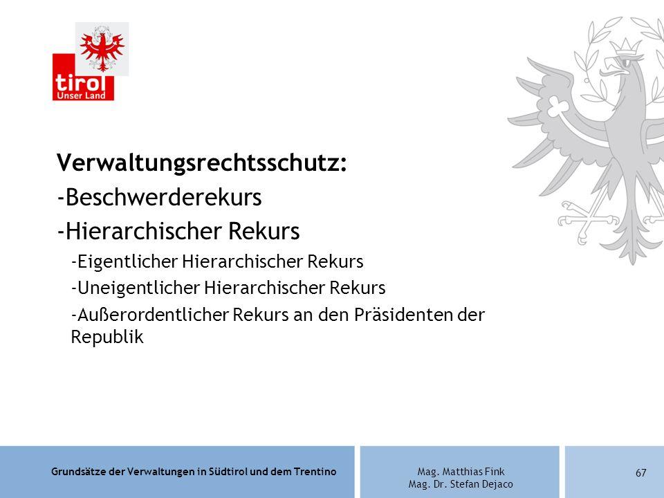 Grundsätze der Verwaltungen in Südtirol und dem TrentinoMag. Matthias Fink Mag. Dr. Stefan Dejaco Verwaltungsrechtsschutz: -Beschwerderekurs -Hierarch