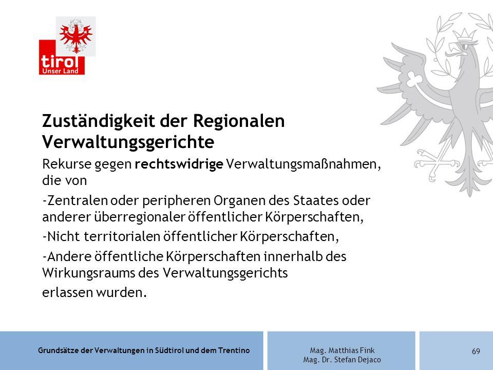 Grundsätze der Verwaltungen in Südtirol und dem TrentinoMag. Matthias Fink Mag. Dr. Stefan Dejaco Zuständigkeit der Regionalen Verwaltungsgerichte Rek