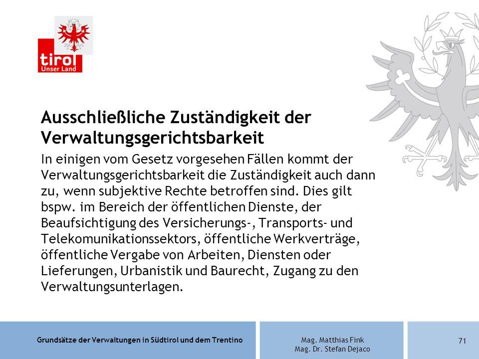 Grundsätze der Verwaltungen in Südtirol und dem TrentinoMag. Matthias Fink Mag. Dr. Stefan Dejaco Ausschließliche Zuständigkeit der Verwaltungsgericht