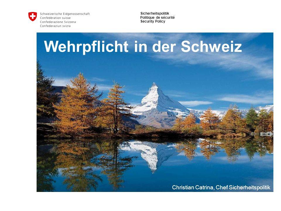 Sicherheitspolitik Politique de sécurité Security Policy Wehrpflicht in der Schweiz Christian Catrina, Chef Sicherheitspolitik
