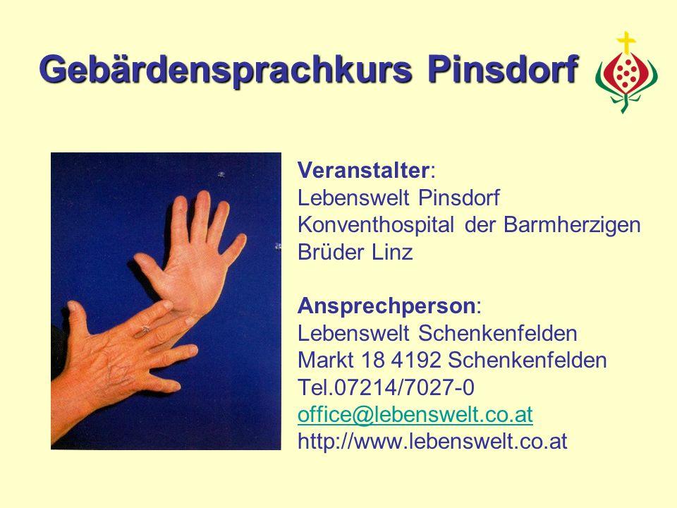 Veranstalter: Lebenswelt Pinsdorf Konventhospital der Barmherzigen Brüder Linz Ansprechperson: Lebenswelt Schenkenfelden Markt 18 4192 Schenkenfelden Tel.07214/7027-0 office@lebenswelt.co.at http://www.lebenswelt.co.at Gebärdensprachkurs Pinsdorf