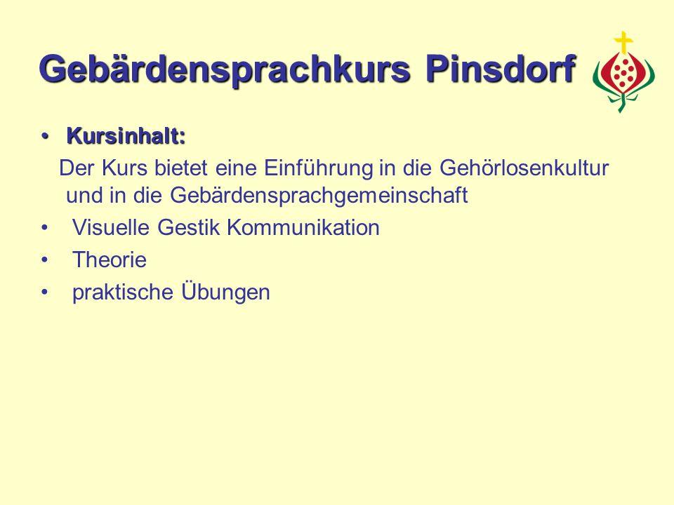 Kursinhalt:Kursinhalt: Der Kurs bietet eine Einführung in die Gehörlosenkultur und in die Gebärdensprachgemeinschaft Visuelle Gestik Kommunikation Theorie praktische Übungen Gebärdensprachkurs Pinsdorf
