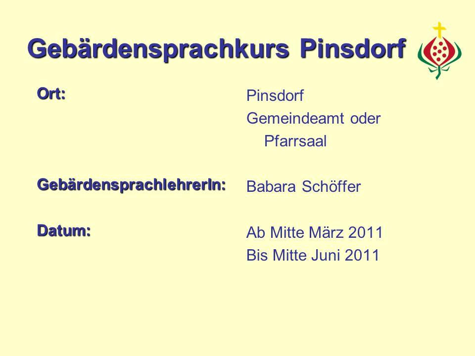 Ort:GebärdensprachlehrerIn:Datum: Pinsdorf Gemeindeamt oder Pfarrsaal Babara Schöffer Ab Mitte März 2011 Bis Mitte Juni 2011 Gebärdensprachkurs Pinsdo