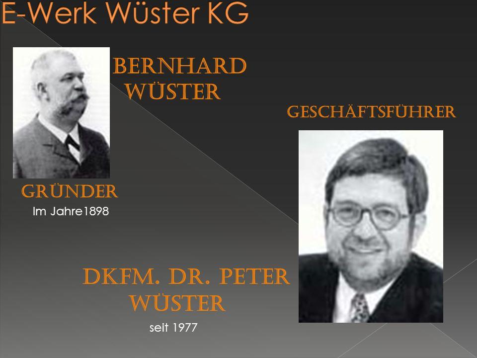GRÜNDER Im Jahre1898 bernhard wüster Geschäftsführer Dkfm. Dr. Peter Wüster seit 1977