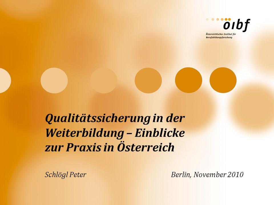 Qualitätssicherung in der Weiterbildung – Einblicke zur Praxis in Österreich Schlögl Peter Berlin, November 2010
