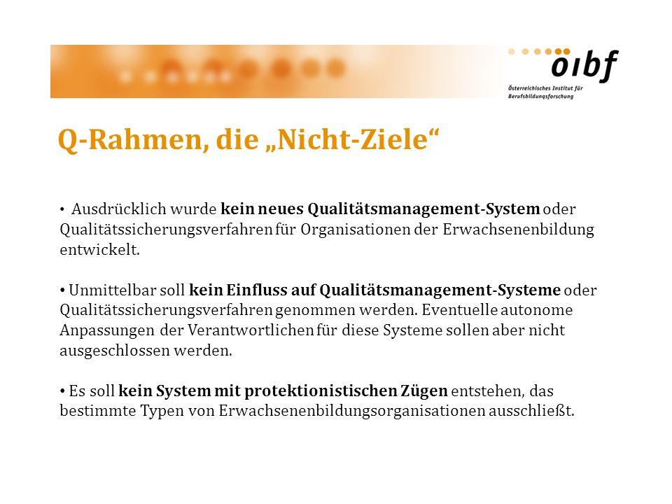 Q-Rahmen, die Nicht-Ziele Ausdrücklich wurde kein neues Qualitätsmanagement-System oder Qualitätssicherungsverfahren für Organisationen der Erwachsenenbildung entwickelt.