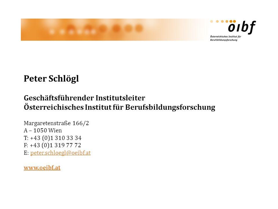 Peter Schlögl Geschäftsführender Institutsleiter Österreichisches Institut für Berufsbildungsforschung Margaretenstraße 166/2 A – 1050 Wien T: +43 (0)1 310 33 34 F: +43 (0)1 319 77 72 E: peter.schloegl@oeibf.atpeter.schloegl@oeibf.at www.oeibf.at