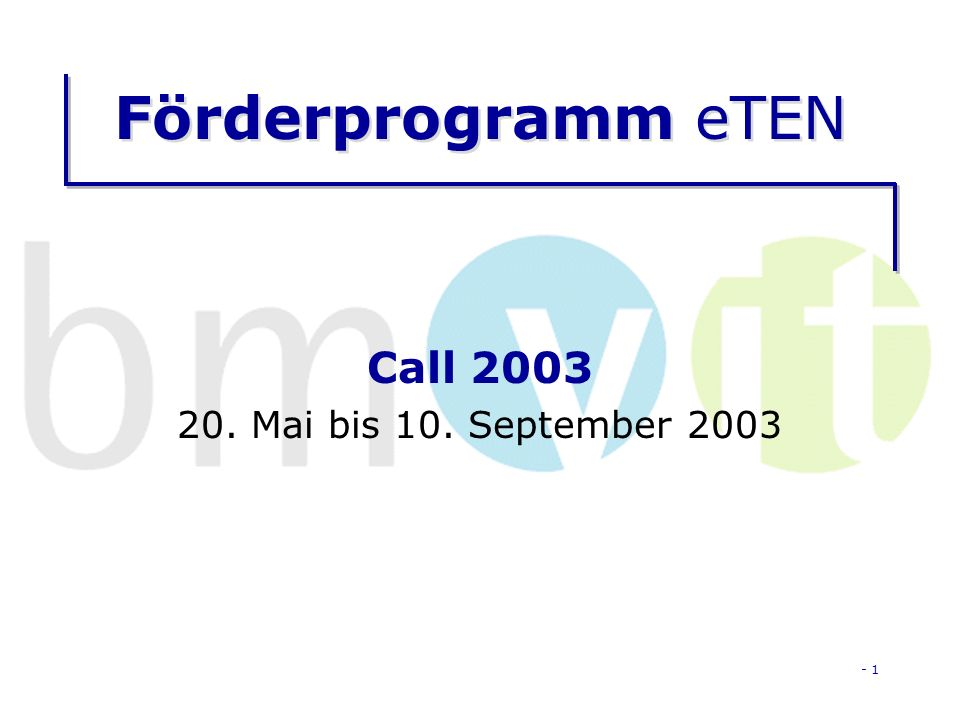 - 1 Förderprogramm eTEN Call 2003 20. Mai bis 10. September 2003