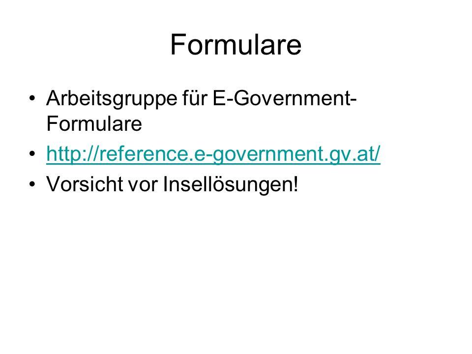 Formulare Arbeitsgruppe für E-Government- Formulare http://reference.e-government.gv.at/ Vorsicht vor Insellösungen!