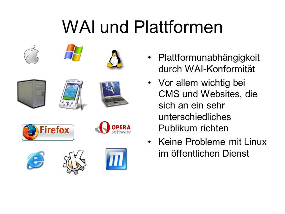 WAI und Plattformen Plattformunabhängigkeit durch WAI-Konformität Vor allem wichtig bei CMS und Websites, die sich an ein sehr unterschiedliches Publikum richten Keine Probleme mit Linux im öffentlichen Dienst