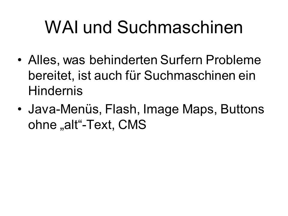 WAI und Suchmaschinen Alles, was behinderten Surfern Probleme bereitet, ist auch für Suchmaschinen ein Hindernis Java-Menüs, Flash, Image Maps, Buttons ohne alt-Text, CMS