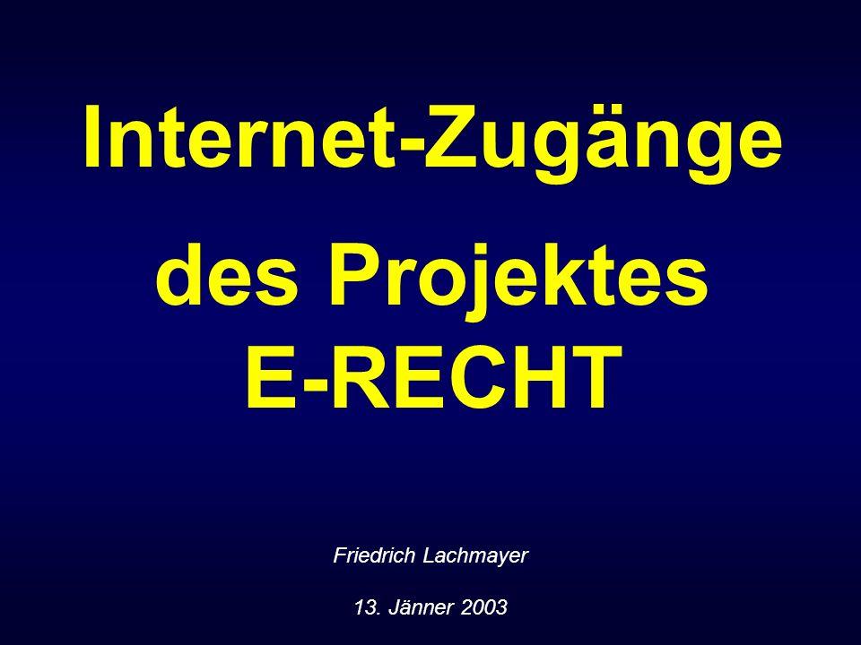 Internet-Zugänge des Projektes E-RECHT Friedrich Lachmayer 13. Jänner 2003