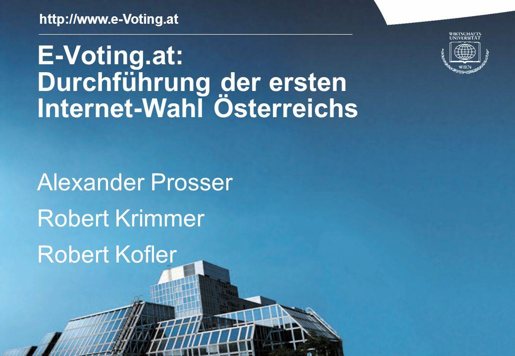 http://www.e-Voting.at E-Voting.at: Durchführung der ersten Internet-Wahl Österreichs Alexander Prosser Robert Krimmer Robert Kofler