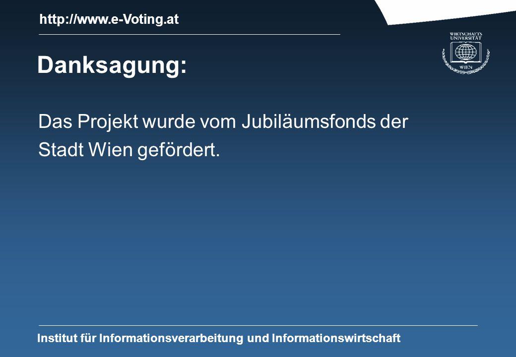 http://www.e-Voting.at Institut für Informationsverarbeitung und Informationswirtschaft Danksagung: Das Projekt wurde vom Jubiläumsfonds der Stadt Wien gefördert.