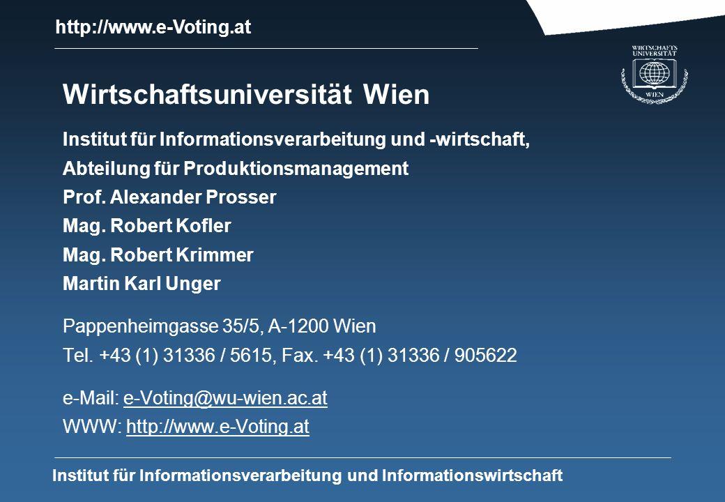 http://www.e-Voting.at Institut für Informationsverarbeitung und Informationswirtschaft Wirtschaftsuniversität Wien Institut für Informationsverarbeitung und -wirtschaft, Abteilung für Produktionsmanagement Prof.
