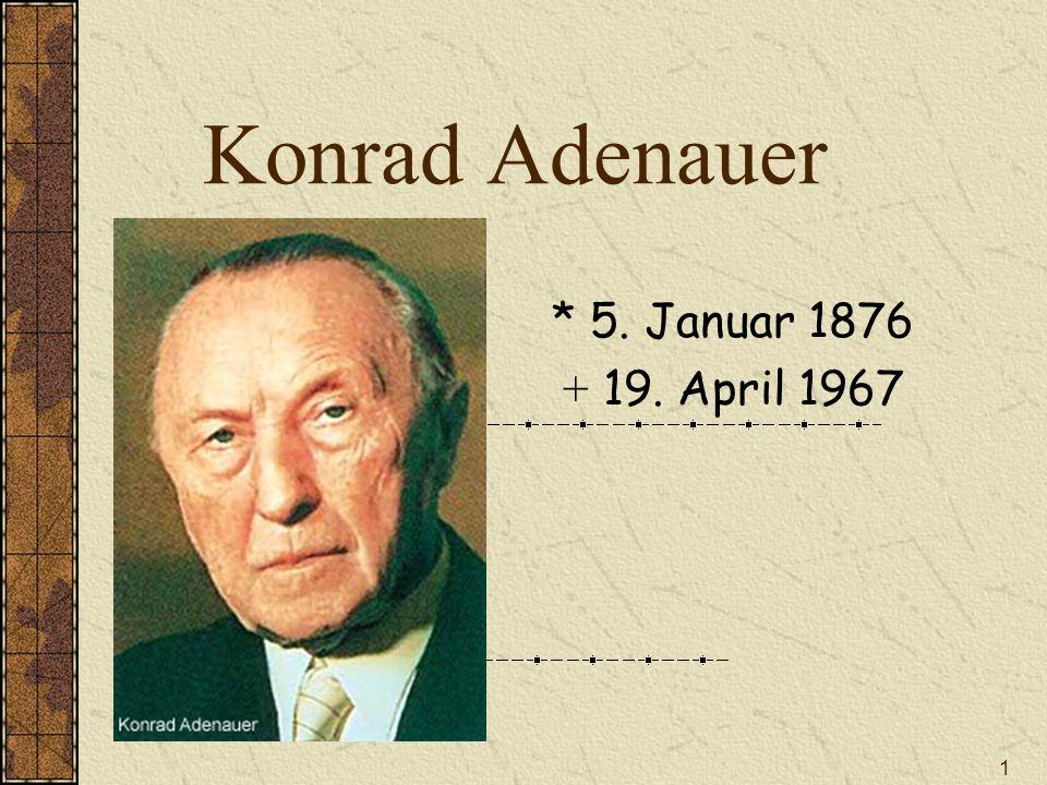1 Konrad Adenauer * 5. Januar 1876 + 19. April 1967