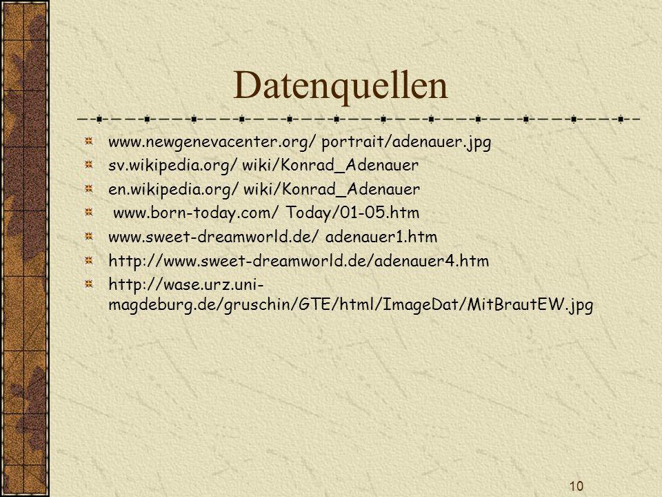 10 Datenquellen www.newgenevacenter.org/ portrait/adenauer.jpg sv.wikipedia.org/ wiki/Konrad_Adenauer en.wikipedia.org/ wiki/Konrad_Adenauer www.born-