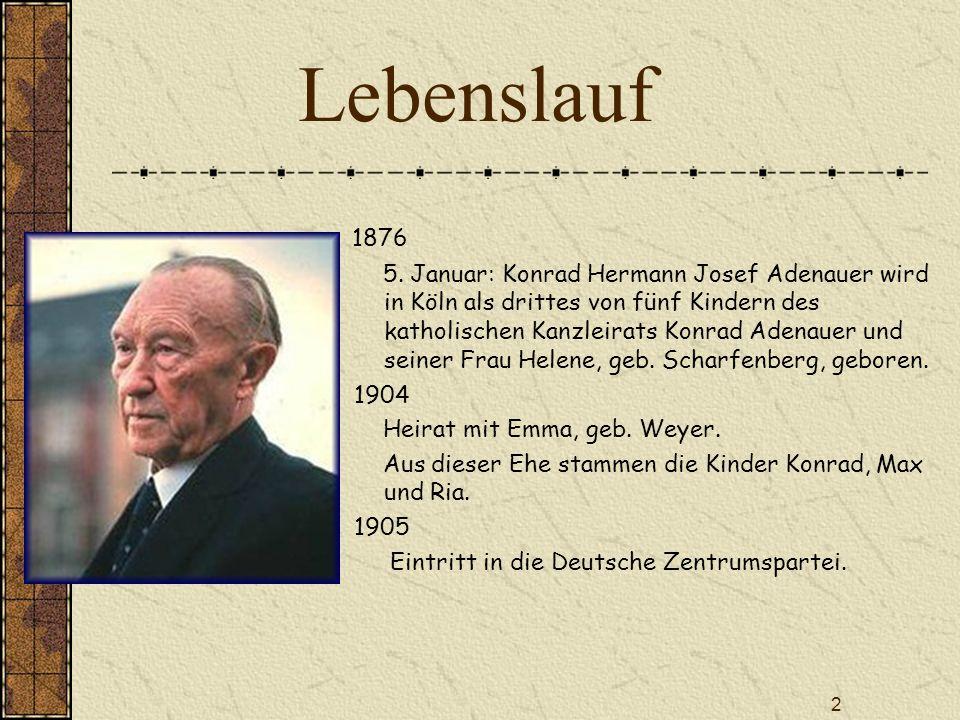 2 Lebenslauf 1876 5. Januar: Konrad Hermann Josef Adenauer wird in Köln als drittes von fünf Kindern des katholischen Kanzleirats Konrad Adenauer und