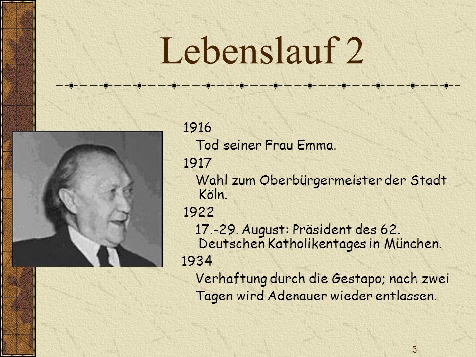3 Lebenslauf 2 1916 Tod seiner Frau Emma. 1917 Wahl zum Oberbürgermeister der Stadt Köln. 1922 17.-29. August: Präsident des 62. Deutschen Katholikent