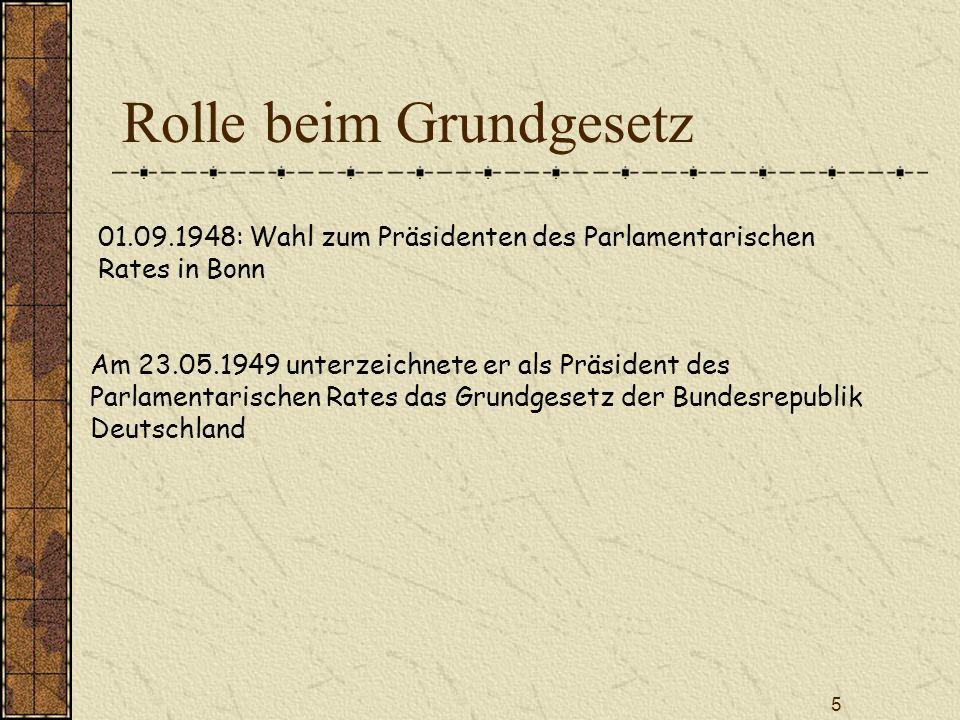 5 Rolle beim Grundgesetz Am 23.05.1949 unterzeichnete er als Präsident des Parlamentarischen Rates das Grundgesetz der Bundesrepublik Deutschland 01.0
