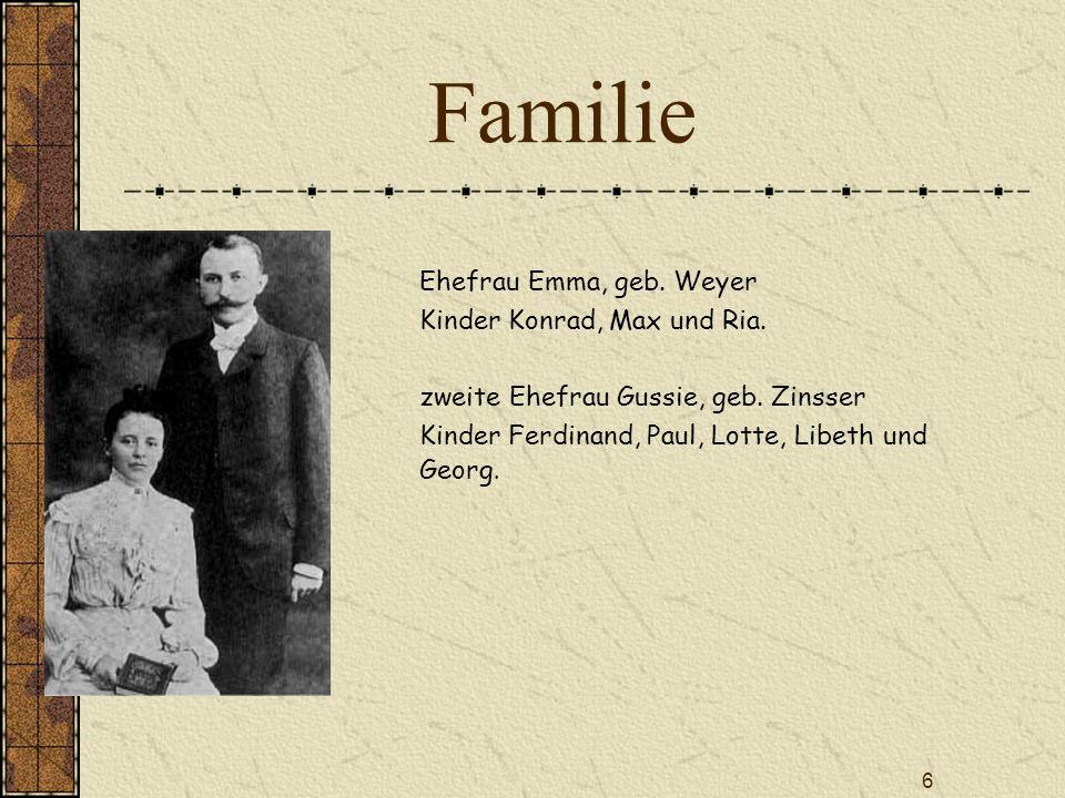 6 Familie Ehefrau Emma, geb. Weyer Kinder Konrad, Max und Ria. zweite Ehefrau Gussie, geb. Zinsser Kinder Ferdinand, Paul, Lotte, Libeth und Georg.