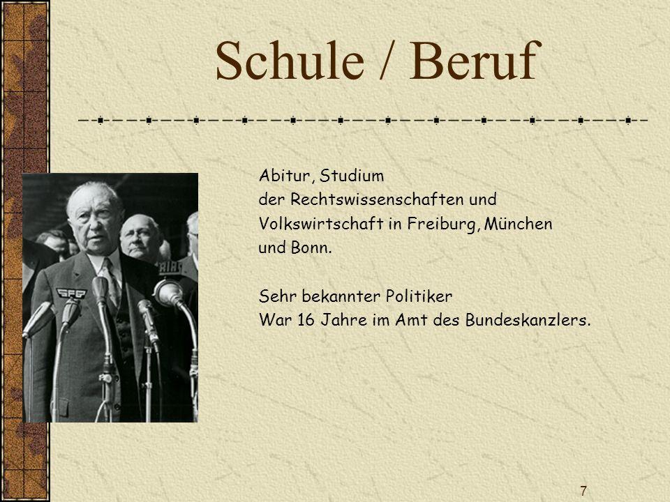 7 Schule / Beruf Abitur, Studium der Rechtswissenschaften und Volkswirtschaft in Freiburg, München und Bonn. Sehr bekannter Politiker War 16 Jahre im