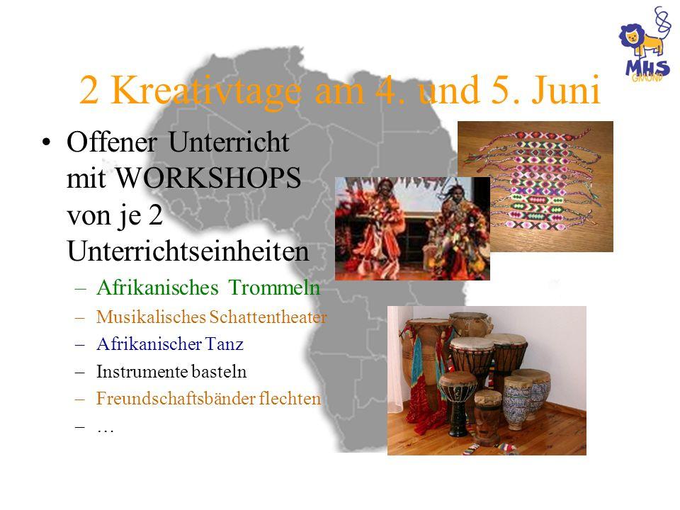2 Kreativtage am 4. und 5. Juni Offener Unterricht mit WORKSHOPS von je 2 Unterrichtseinheiten –Afrikanisches Trommeln –Musikalisches Schattentheater