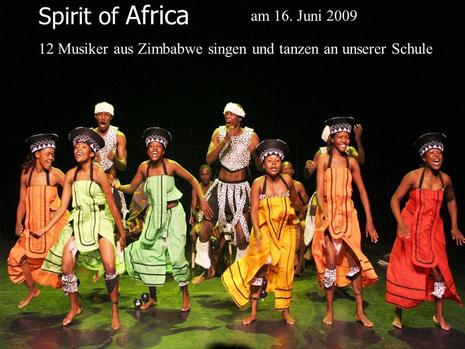 Spirit of Africa 12 Musiker aus Zimbabwe singen und tanzen an unserer Schule am 16. Juni 2009