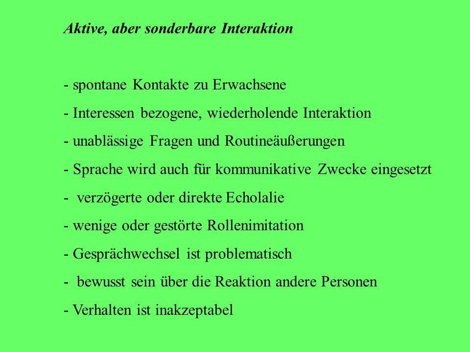 Soziale Passivität - seltene, spontane Kontaktaufnahme - Bezugperson muss andere Menschen initiieren - kaum Freude - kaum verbale und nonverbale Kommu