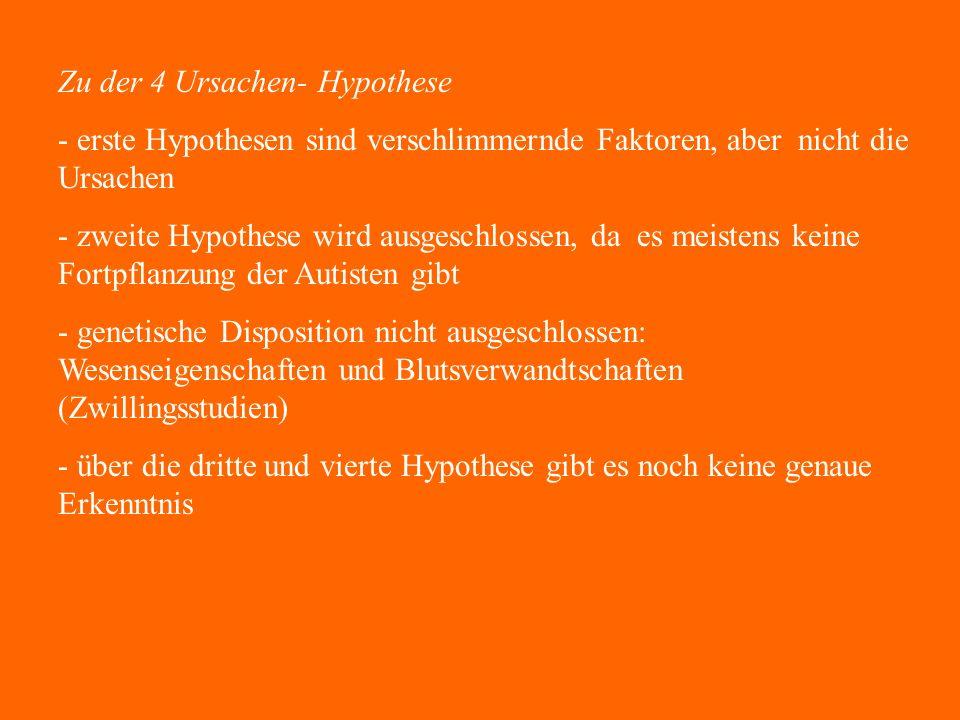 4 Ursachen- Hypothese Zu Autismus kommt es........... a)durch psychische Überforderung bei der Verarbeitung prägnanter Ereignisse b)durch kranke Anlag