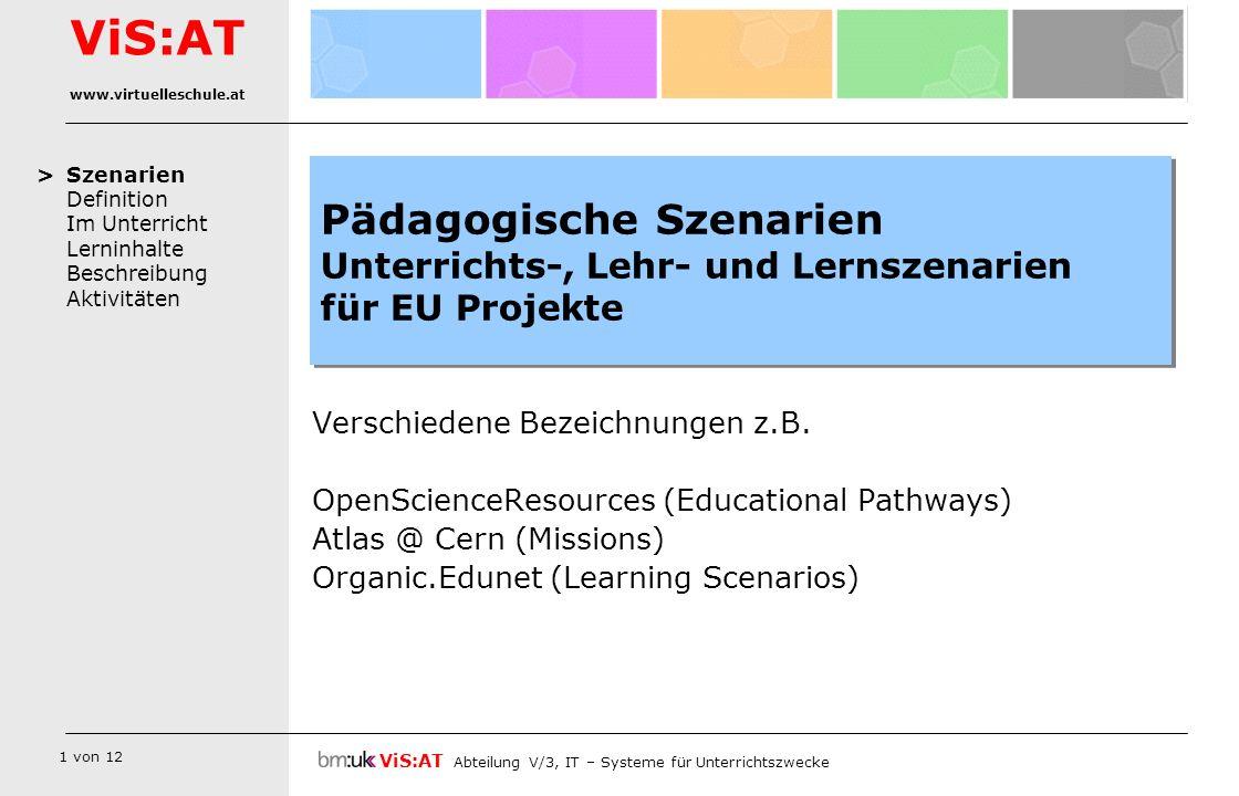 1 von 12 Szenarien Definition Im Unterricht Lerninhalte Beschreibung Aktivitäten ViS:AT Abteilung V/3, IT – Systeme für Unterrichtszwecke ViS:AT www.v