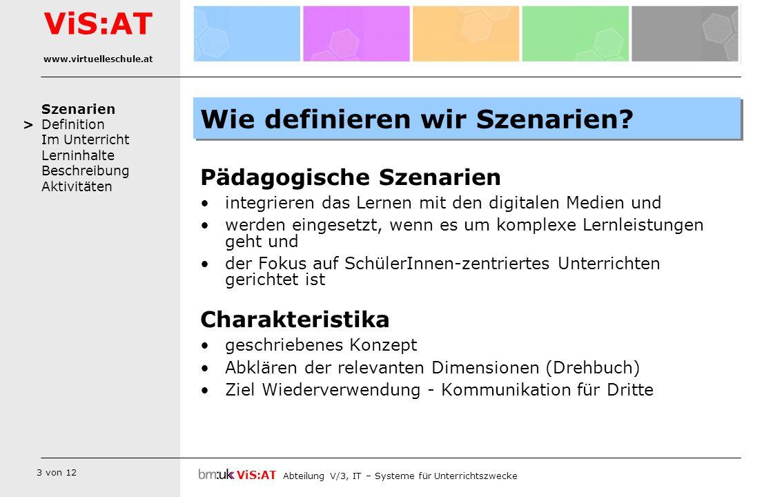 3 von 12 Szenarien Definition Im Unterricht Lerninhalte Beschreibung Aktivitäten ViS:AT Abteilung V/3, IT – Systeme für Unterrichtszwecke ViS:AT www.v