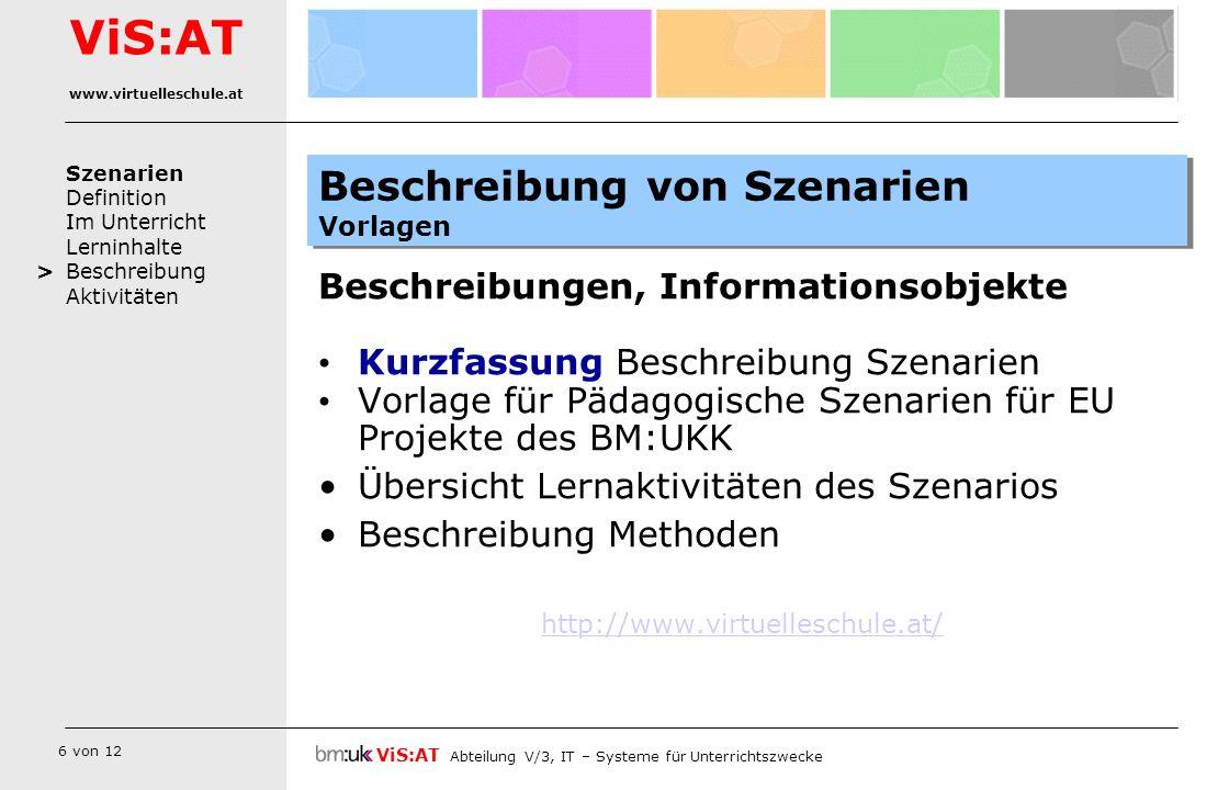 7 von 12 Szenarien Definition Im Unterricht Lerninhalte Beschreibung Aktivitäten ViS:AT Abteilung V/3, IT – Systeme für Unterrichtszwecke ViS:AT www.virtuelleschule.at >