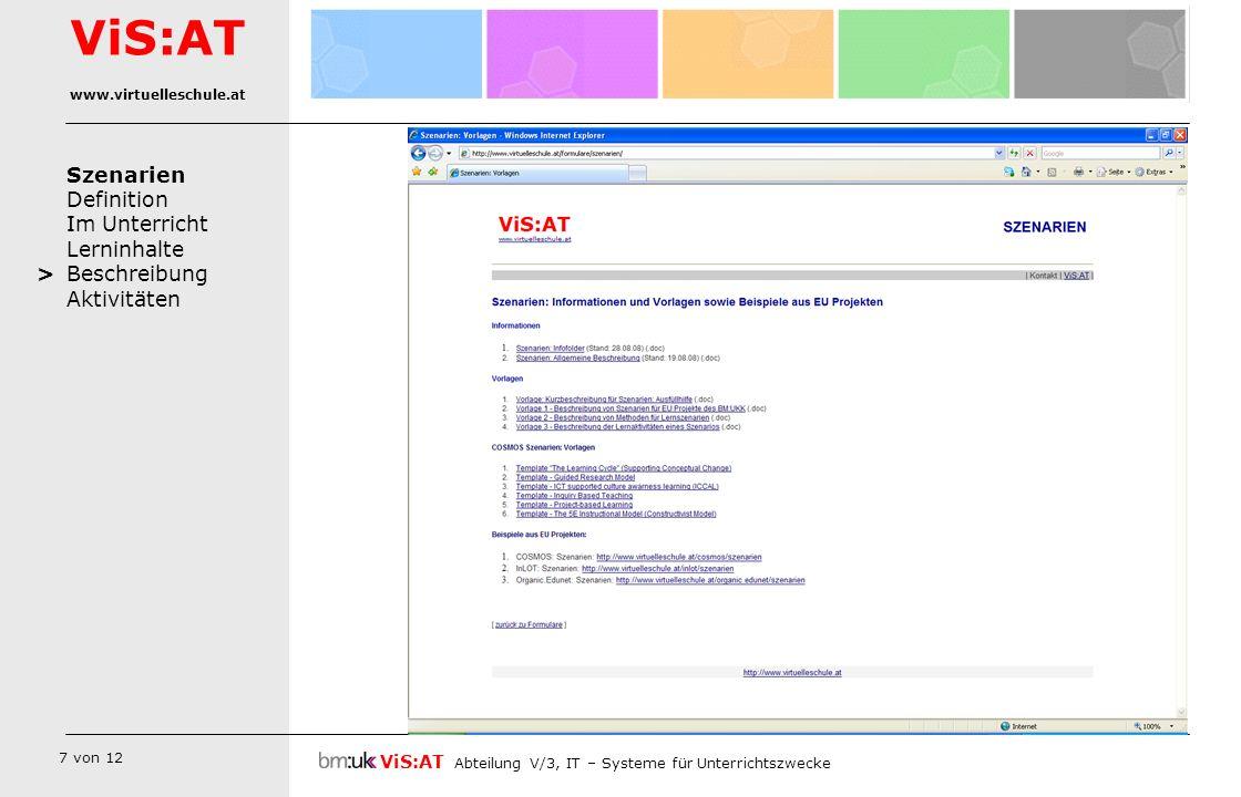 8 von 12 Szenarien Definition Im Unterricht Lerninhalte Beschreibung Aktivitäten ViS:AT Abteilung V/3, IT – Systeme für Unterrichtszwecke ViS:AT www.virtuelleschule.at >