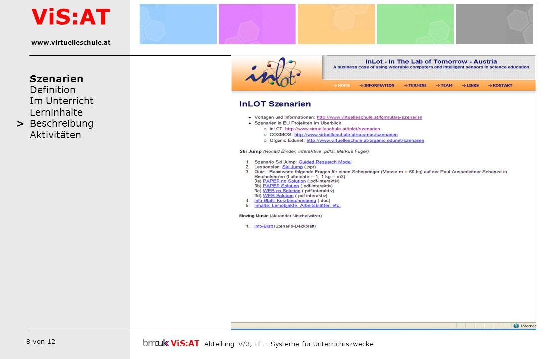 9 von 12 Szenarien Definition Im Unterricht Lerninhalte Beschreibung Aktivitäten ViS:AT Abteilung V/3, IT – Systeme für Unterrichtszwecke ViS:AT www.virtuelleschule.at >