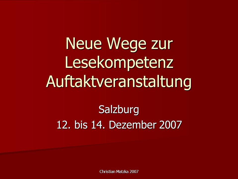 Christian Matzka 2007 Neue Wege zur Lesekompetenz Auftaktveranstaltung Salzburg 12. bis 14. Dezember 2007