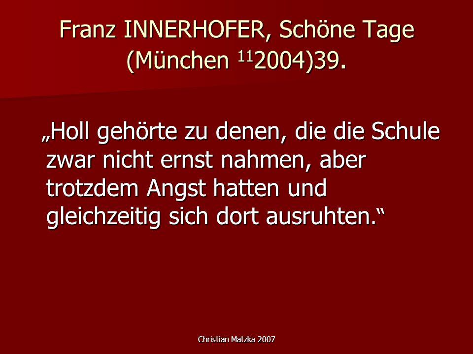 Christian Matzka 2007 Franz INNERHOFER, Schöne Tage (München 11 2004)39. Holl gehörte zu denen, die die Schule zwar nicht ernst nahmen, aber trotzdem