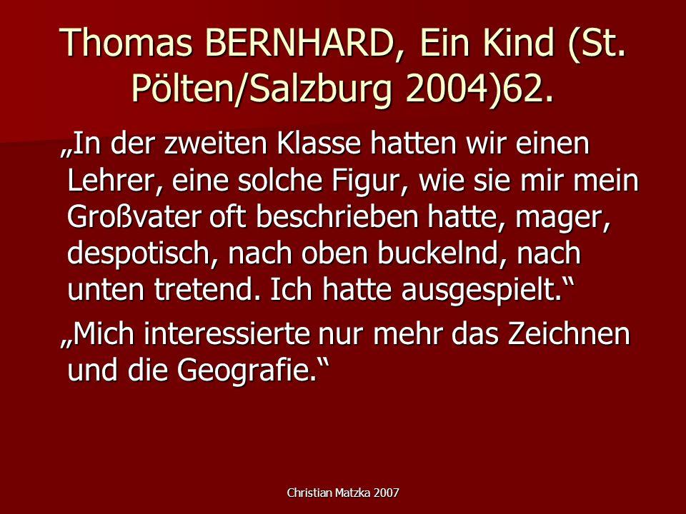 Christian Matzka 2007 Thomas BERNHARD, Ein Kind (St. Pölten/Salzburg 2004)62. In der zweiten Klasse hatten wir einen Lehrer, eine solche Figur, wie si