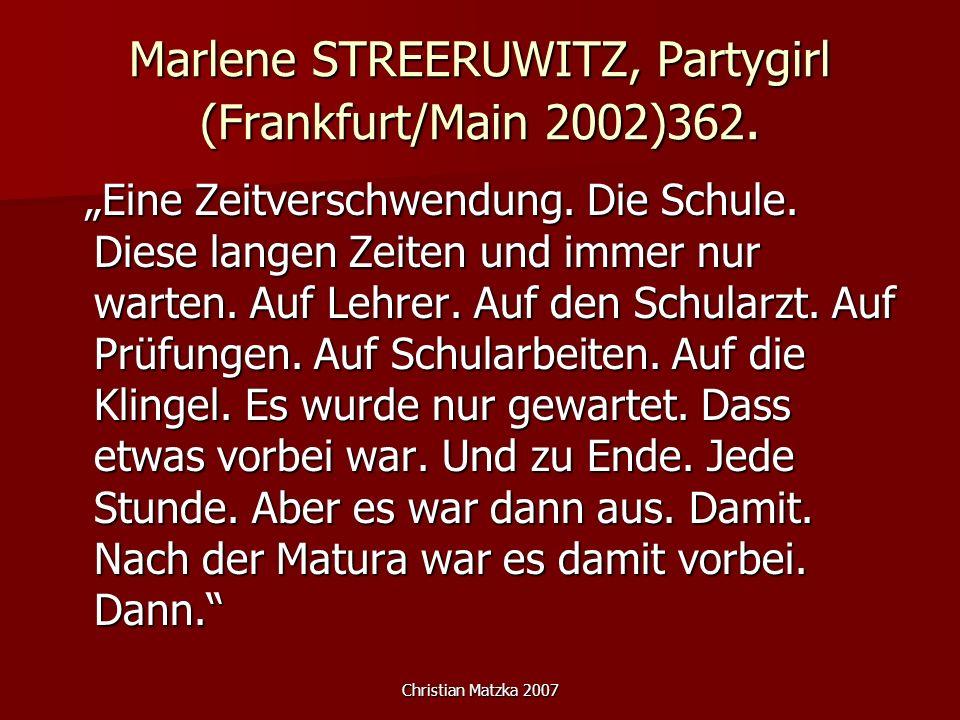 Christian Matzka 2007 Marlene STREERUWITZ, Partygirl (Frankfurt/Main 2002)362. Eine Zeitverschwendung. Die Schule. Diese langen Zeiten und immer nur w