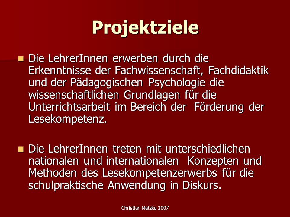 Christian Matzka 2007 Projektziele Die LehrerInnen erwerben durch die Erkenntnisse der Fachwissenschaft, Fachdidaktik und der Pädagogischen Psychologi