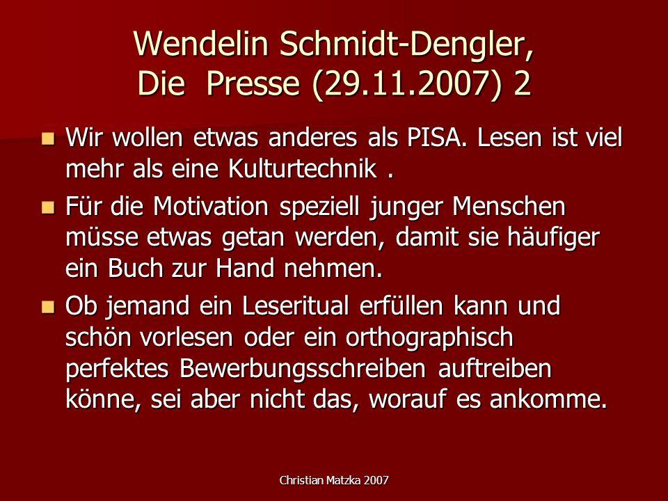 Christian Matzka 2007 Wendelin Schmidt-Dengler, Die Presse (29.11.2007) 2 Wir wollen etwas anderes als PISA. Lesen ist viel mehr als eine Kulturtechni
