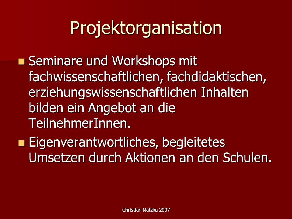 Christian Matzka 2007 Projektorganisation Seminare und Workshops mit fachwissenschaftlichen, fachdidaktischen, erziehungswissenschaftlichen Inhalten b