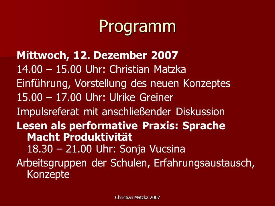 Christian Matzka 2007 Programm Mittwoch, 12. Dezember 2007 14.00 – 15.00 Uhr: Christian Matzka Einführung, Vorstellung des neuen Konzeptes 15.00 – 17.