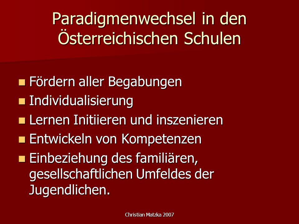Christian Matzka 2007 Paradigmenwechsel in den Österreichischen Schulen Fördern aller Begabungen Fördern aller Begabungen Individualisierung Individua