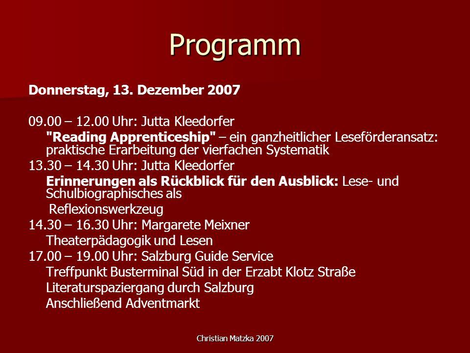 Christian Matzka 2007 Programm Donnerstag, 13. Dezember 2007 09.00 – 12.00 Uhr: Jutta Kleedorfer