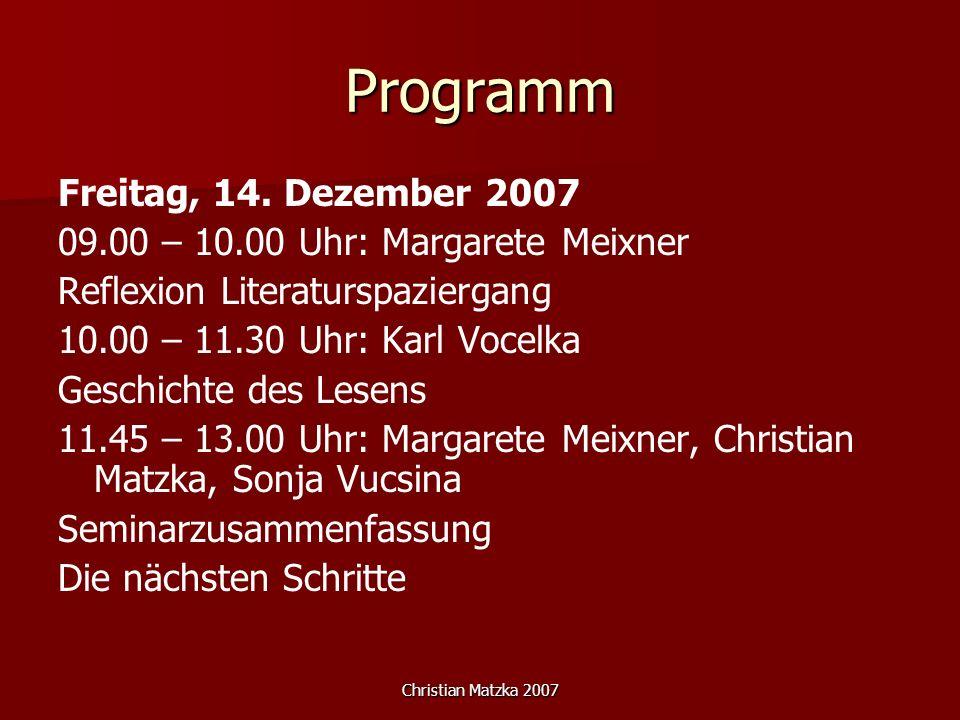 Christian Matzka 2007 Programm Freitag, 14. Dezember 2007 09.00 – 10.00 Uhr: Margarete Meixner Reflexion Literaturspaziergang 10.00 – 11.30 Uhr: Karl