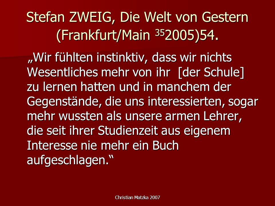 Christian Matzka 2007 Stefan ZWEIG, Die Welt von Gestern (Frankfurt/Main 35 2005)54. Wir fühlten instinktiv, dass wir nichts Wesentliches mehr von ihr