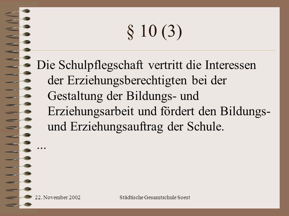 22. November 2002Städtische Gesamtschule Soest § 10 (3) Die Schulpflegschaft vertritt die Interessen der Erziehungsberechtigten bei der Gestaltung der