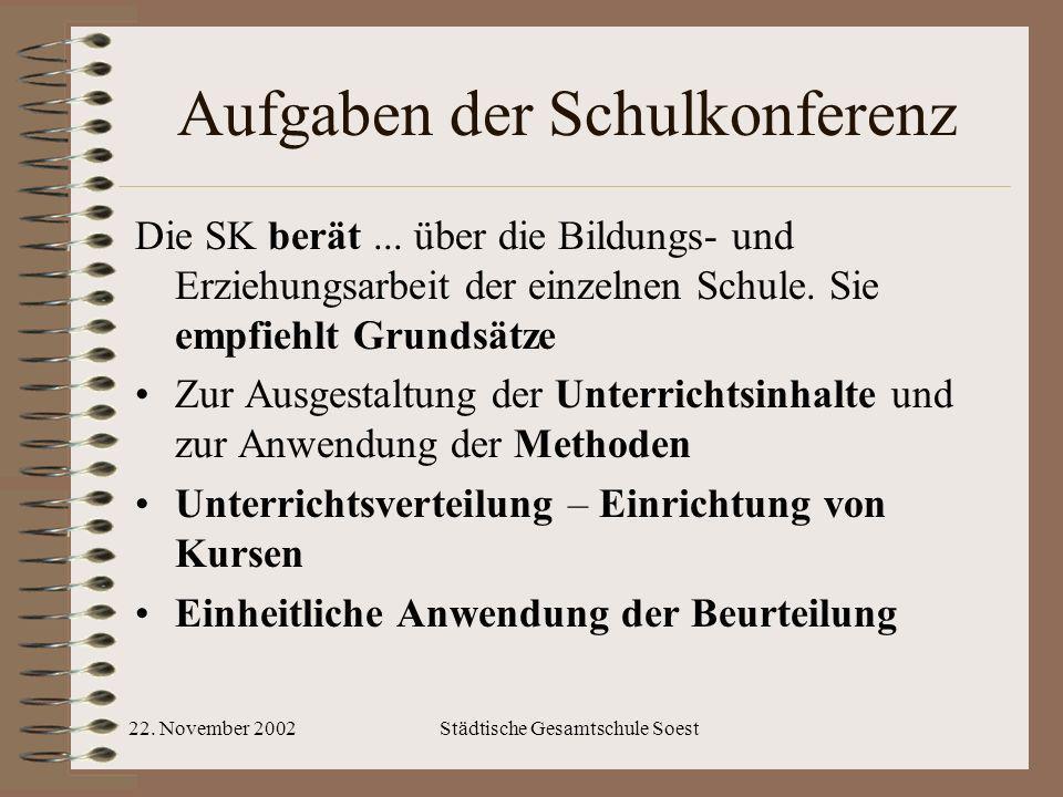22. November 2002Städtische Gesamtschule Soest Aufgaben der Schulkonferenz Die SK berät... über die Bildungs- und Erziehungsarbeit der einzelnen Schul