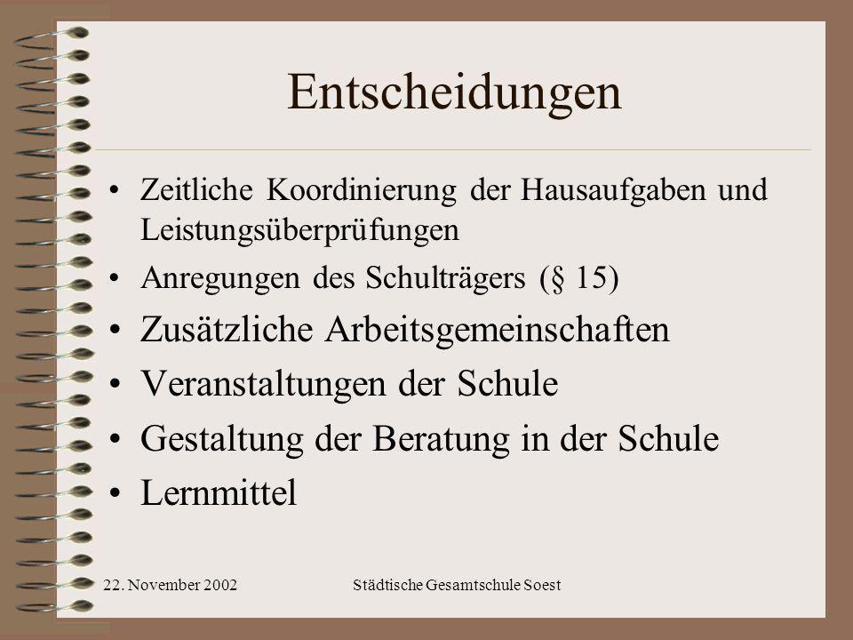 22. November 2002Städtische Gesamtschule Soest Entscheidungen Zeitliche Koordinierung der Hausaufgaben und Leistungsüberprüfungen Anregungen des Schul